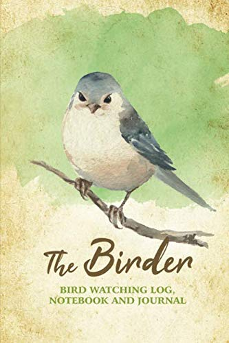 - The Birder - Bird Watching Log, Notebook and Journal: The perfect book for Birders & Bird Watchers
