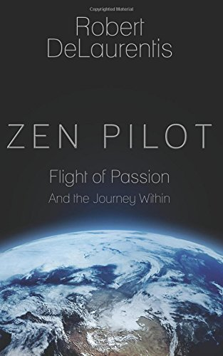 Zen Pilot: Flight of Passion and the Journey Within