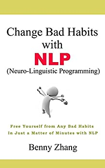 Change Bad Habits with NLP: Free Yourself from Any Bad ...