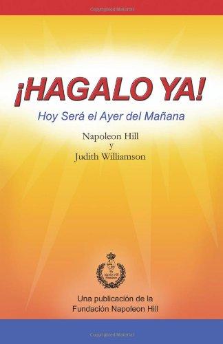 ¡Hagalo Ya! Hoy Será el Ayer del Mañana  [Hill, Napoleon - Williamson, Judith] (Tapa Blanda)