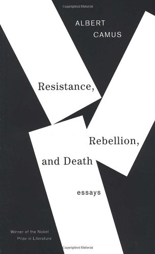 Resistance, Rebellion, And Death by Albert Camus
