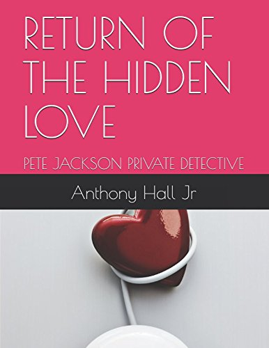 RETURN OF THE HIDDEN LOVE: PETE JACKSON PRIVATE DETECTIVE (Pete Jackson Private Dtective)