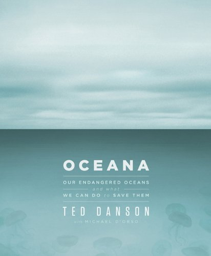 Ted Danson, Michael D'Orso'sOceana: Our Endangered Oceans and What We Can Do to Save Them [Hardcover]2011