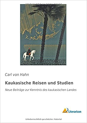 Kaukasische Reisen und Studien: Neue Beiträge zur Kenntnis des kaukasischen Landes (German Edition)