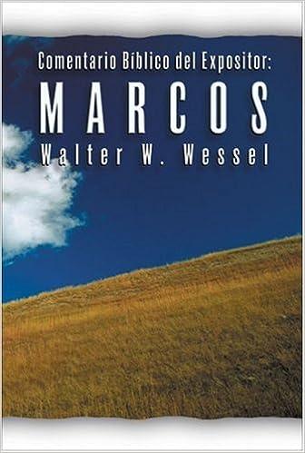 Comentario B Blico Expositivo: Marcos (Comentario Biblico Expositivo)