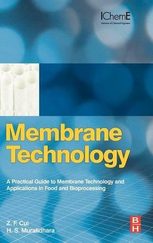Membrane Technology: A Practical Guide to Membrane Technology and Applications in Food and Bioprocessing (Butterworth-Heinemann/IChemE)