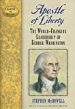 Apostle of Liberty: The World-Changing Leadership of George Washington (Leaders in Action)