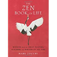 The Zen Book of Life: Wisdom from the Great Masters, Teachers, and Writers of All Time