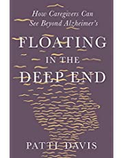 Floating in the Deep End: How Caregivers can See Beyond Alzheimer?s