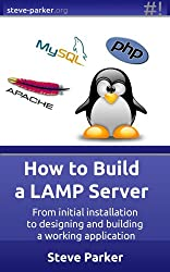 How To Build a LAMP Server: From initial installation to designing and building a working application
