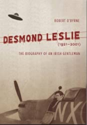 Desmond Leslie: The Biography of an Irish Gentleman, 1921-2001