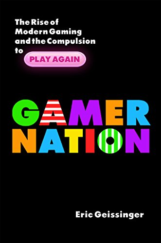Gamer Nation: The Rise of Modern Gaming and the