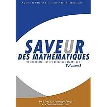 Se concentrer sur les processus algebrique (Volume 3): Saveur des Mathematiques (French Edition)