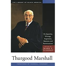 Thurgood Marshall: His Speeches, Writings, Arguments, Opinions, and Reminiscences (The Library of Black America series)