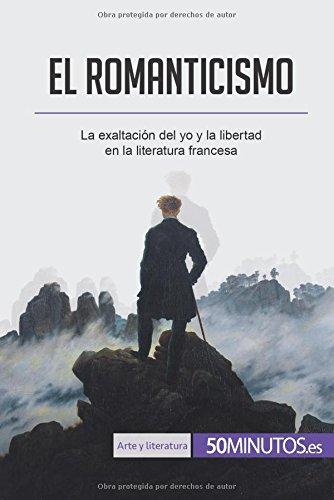 El romanticismo: La exaltación del yo y la libertad en la literatura francesa (Spanish Edition) PDF