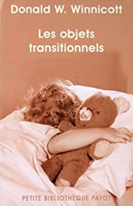 Les objets transitionnels par Donald W. Winnicott