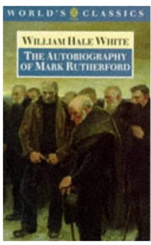 The Autobiography of Mark Rutherford (The World's Classics) by Oxford University Press