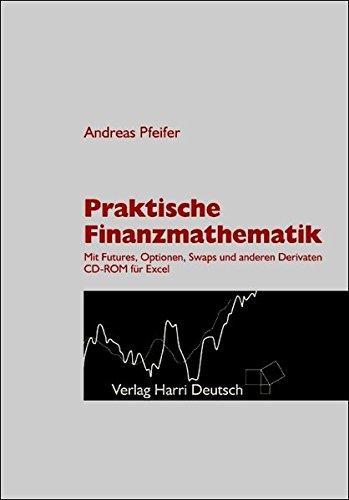 Praktische Finanzmathematik: Mit Futures, Optionen, Swaps und anderen Derivaten