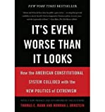 img - for By Thomas E. Mann - It's Even Worse Than It Looks: How the American Constitutional System Collided With the New Politics of Extremism (First Trade Paper Edition) (8.4.2013) book / textbook / text book