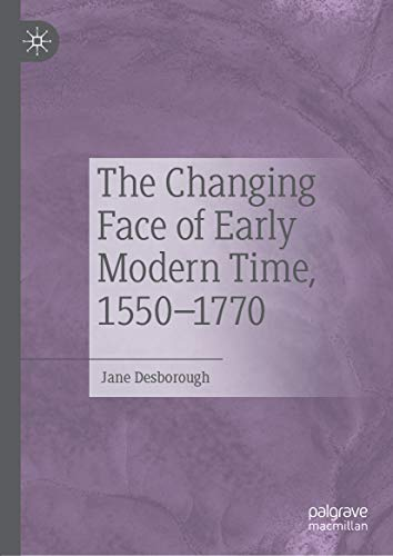 The Changing Face of Early Modern Time, 1550-1770 ()