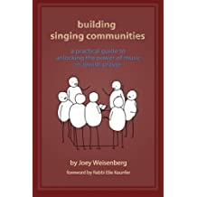 Building Singing Communities: A Practical Guide to Unlocking the Power of Music in Jewish Prayer