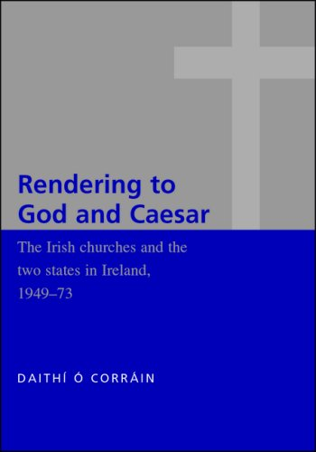 The Irish Churches and the Two States in Ireland, 1949-1973: 'Rendering to God and Caesar'