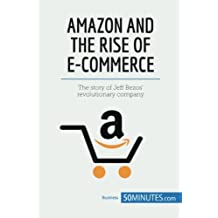 Amazon and the Rise of E-commerce: The story of Jeff Bezos' revolutionary company