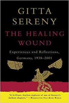 Book The Healing Wound: Experiences and Reflections, Germany, 1938-2001 by Gitta Sereny (2002-11-17)