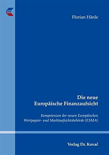 Die neue Europäische Finanzaufsicht: Kompetenzen der neuen Europäischen Wertpapier- und Marktaufsichtsbehörde (ESMA) (Studienreihe Wirtschaftsrechtliche Forschungsergebnisse) Taschenbuch – 1. April 2012 Florian Hänle Kovac Dr. Verlag 3830062974
