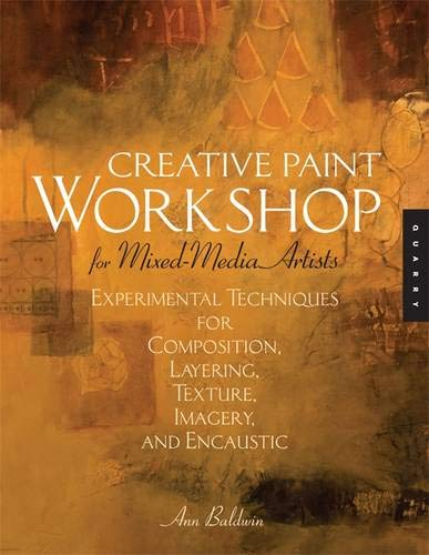 - Creative Paint Workshop for Mixed-Media Artists: Experimental Techniques for Composition, Layering, Texture, Imagery, and Encaustic