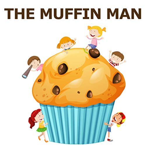(The Muffin Man)