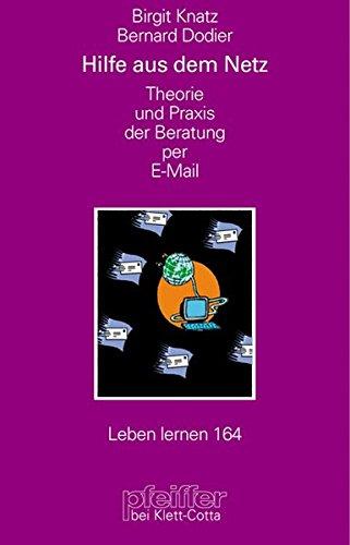 Hilfe aus dem Netz. Theorie und Praxis der Beratung per E-Mail (Leben Lernen 164)