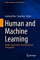 Human and Machine Learning: Visible, Explainable, Trustworthy and Transparent Front Cover
