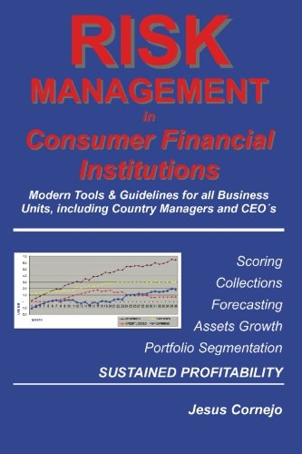 RISK MANAGEMENT in Consumer Financial Institutions: Modern Tools & Guidelines for all Business Units, Including Coun