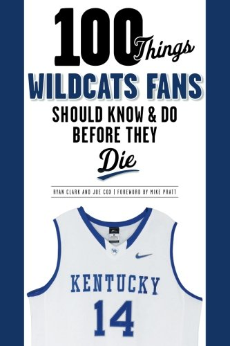 100 Things Wildcats Fans Should Know & Do Before They Die (100 Things...Fans Should Know)