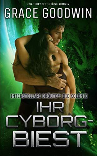 Ihr Cyborg-Biest (Die Interstellaren Bräute: Die Kolonie 4) (German Edition)