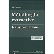 Metallurgie Extractive T.2: Transformations