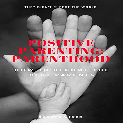 Pdf Parenting Positive Parenting: Parenthood: How to Become the Best Parents: Proven Parenting Styles, Tips, Love, and Logic