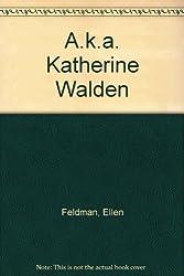 A.k.a. Katherine Walden