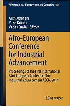 Book Afro-European Conference for Industrial Advancement: Proceedings of the First International Afro-European Conference for Industrial Advancement AECIA ... in Intelligent Systems and Computing)