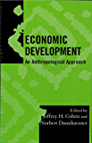 Economic Development: An Anthropological Approach (Society for Economic Anthropology Monograph Series Book 19)