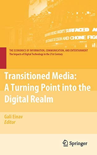 Transitioned Media: A Turning Point into the Digital Realm (The Economics of Information, Communication, and Entertainme