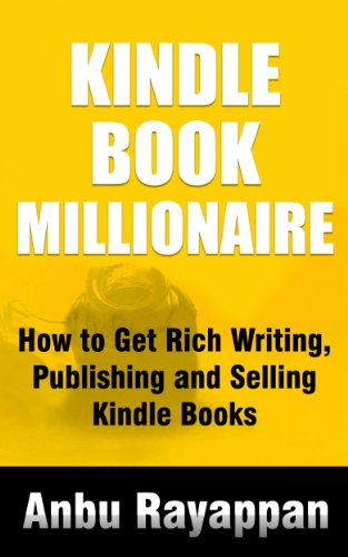 Kindle Book Millionaire - How To Get Rich Writing, Publishing and Selling Kindle Books by [Rayappan, Anbu]