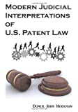 Modern Judicial Interpretations of U.S. Patent Law, Doneil John Hoekman, 0982485700