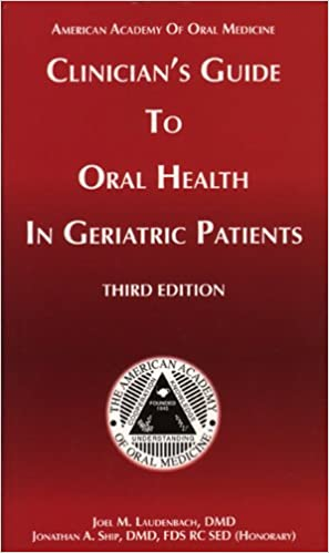 CLINICIANS GUIDE TO ORAL HEALTH IN GERI (American Academy of Oral Medicine Clinician's Guides)