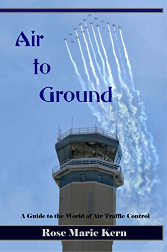 Air to Ground:  A Guide to the World of Air Traffic Control and Aviation - Faa Air Control Traffic