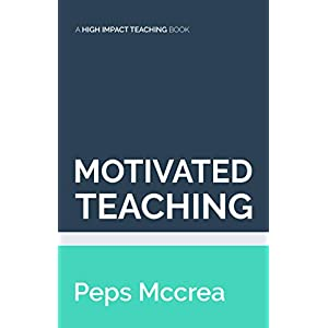 Motivated Teaching: Leveraging the science of motivation to boost attention and effort in the classroom (High Impact Teaching) Paperback – 5 Sept. 2020