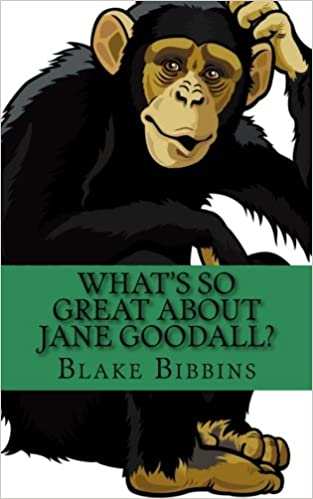 What's So Great About Jane Goodall?: A Biography of Jane Goodall Just For Kids!
