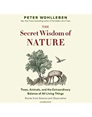 The Secret Wisdom of Nature: Trees, Animals, and the Extraordinary Balance of All Living Things; Stories from Science and Observation (The Mysteries of Nature Trilogy, Book 3)