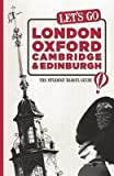 img - for Let's Go London, Oxford, Cambridge & Edinburgh: The Student Travel Guide   [LETS GO LONDON OXFORD CAMBR-2E] [Paperback] book / textbook / text book